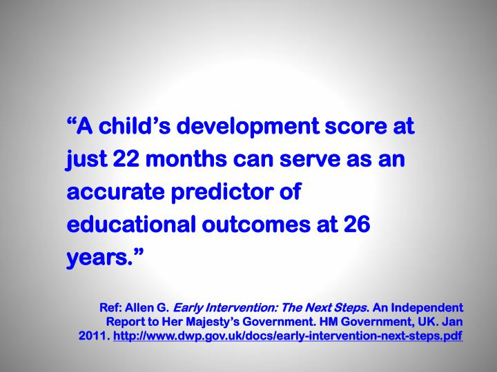 """A child's development score at just 22 months can serve as an accurate predictor of educational outcomes at 26 years."""