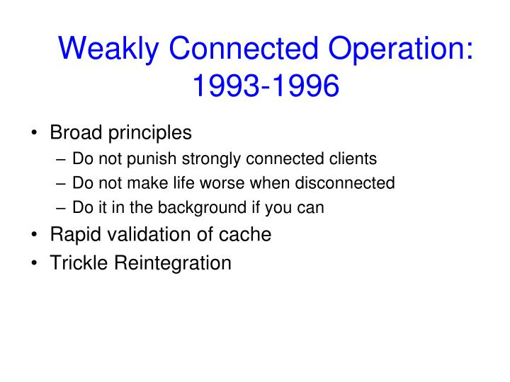 Weakly Connected Operation: 1993-1996