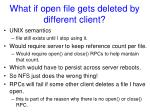 what if open file gets deleted by different client