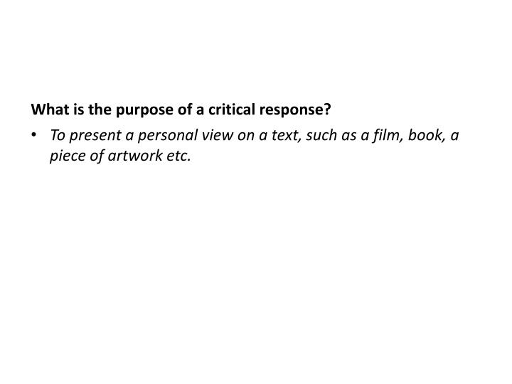 What is the purpose of a critical response?
