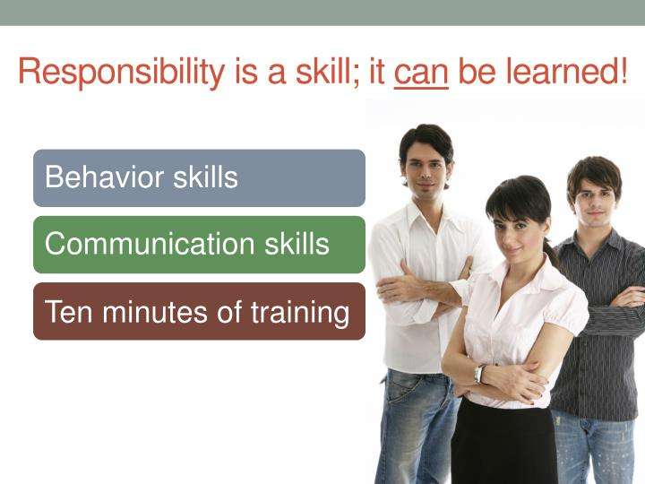 Responsibility is a skill; it