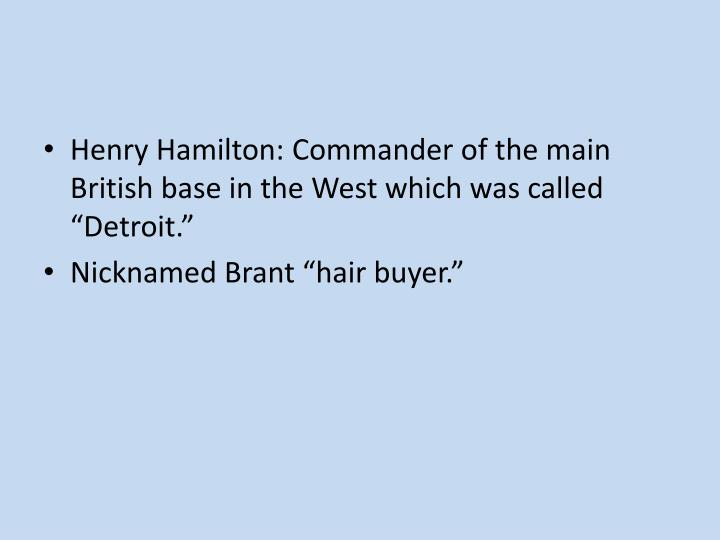 "Henry Hamilton: Commander of the main British base in the West which was called ""Detroit."""