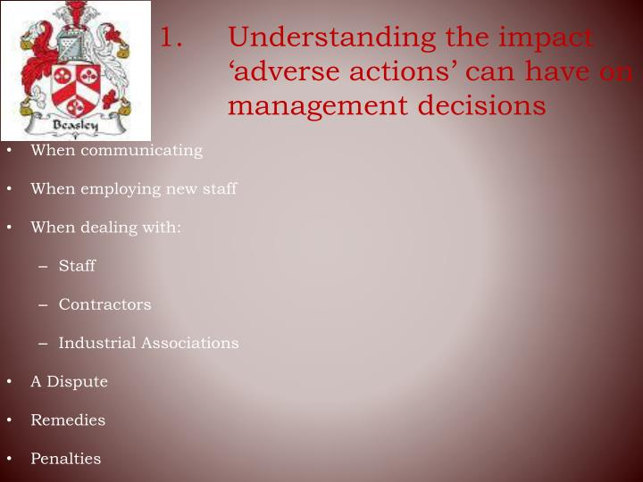 1. 	Understanding the impact 'adverse actions' can have on management decisions