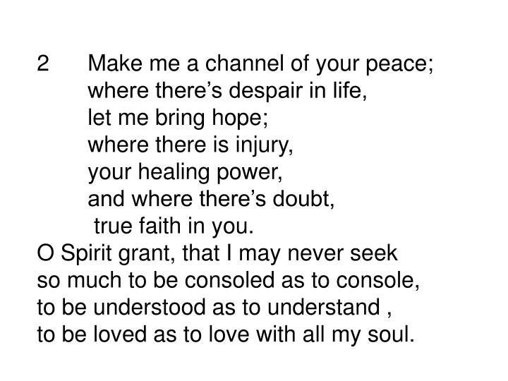 2Make me a channel of your peace;