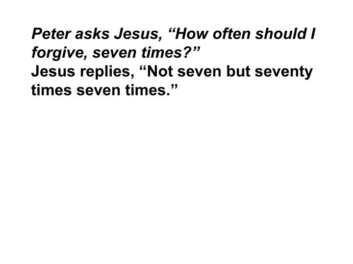 """Peter asks Jesus, """"How often should I forgive, seven times?"""""""