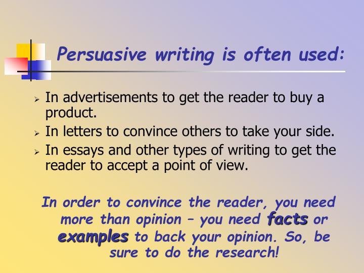 Persuasive writing is often used: