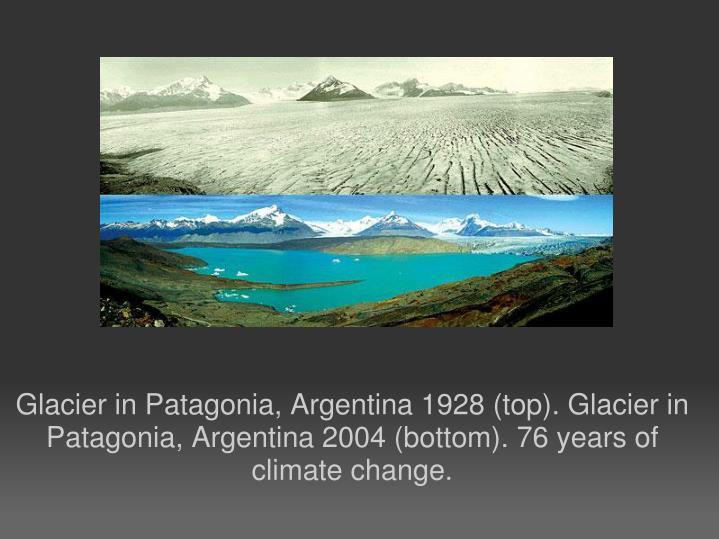 Glacier in Patagonia, Argentina 1928 (top). Glacier in Patagonia, Argentina 2004 (bottom). 76 years of climate change.