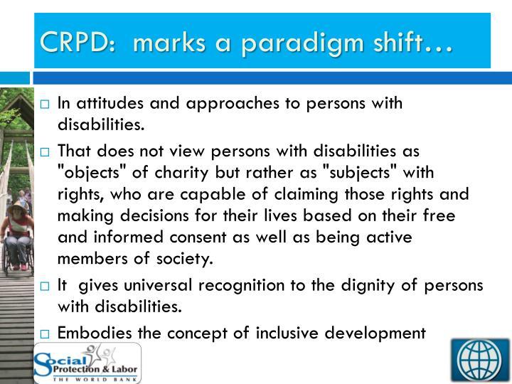 CRPD:  marks a paradigm shift…