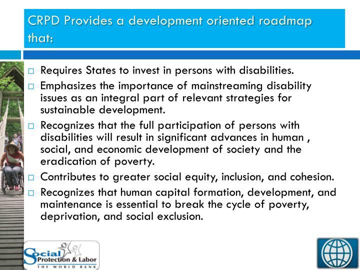 CRPD Provides a development oriented roadmap that: