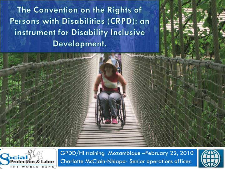 The Convention on the Rights of Persons with Disabilities (CRPD): an instrument for Disability Inclu...