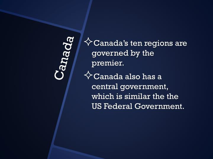 Canada's ten regions are governed by the premier.
