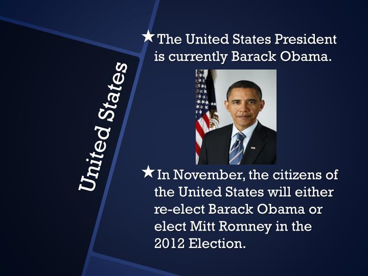 The United States President is currently Barack Obama.