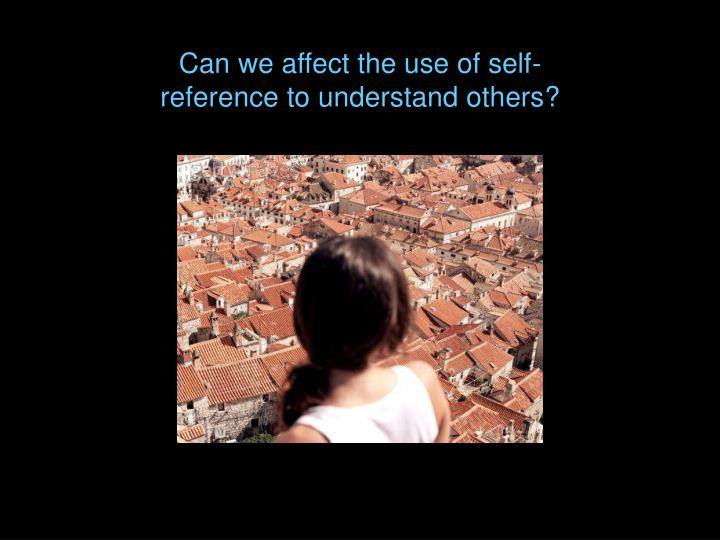 Can we affect the use of self-reference to understand others?