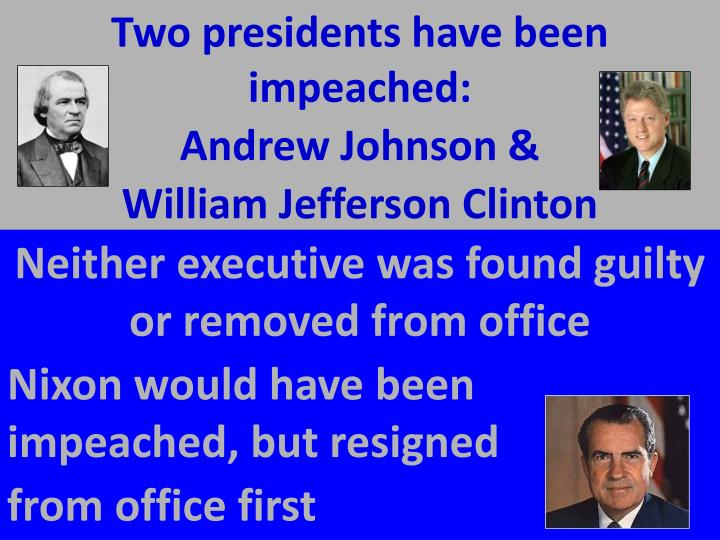 Two presidents have been impeached: