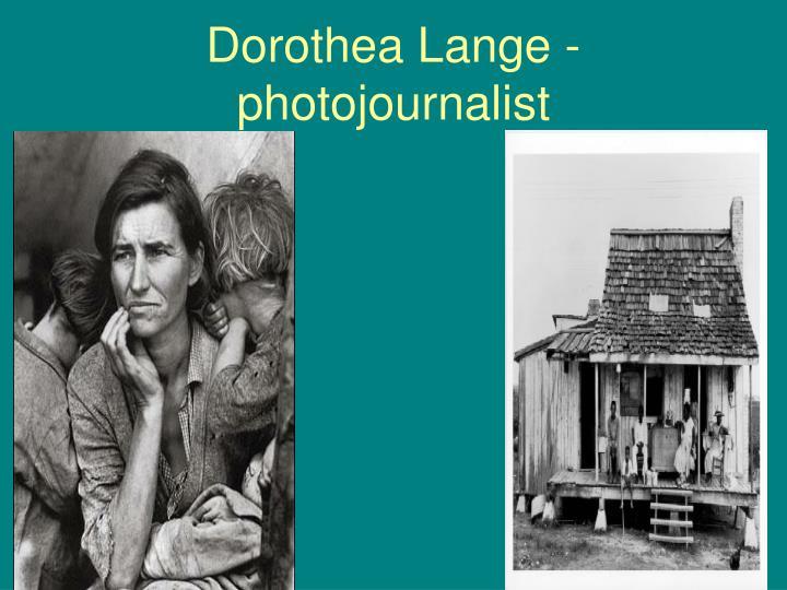 Dorothea Lange - photojournalist