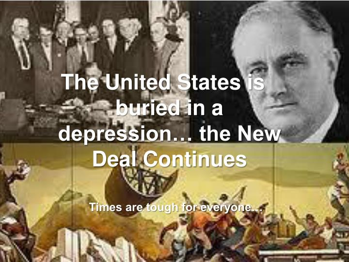 The United States is buried in a depression… the New Deal Continues