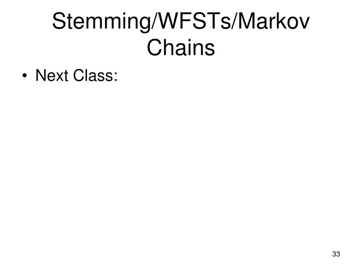 Stemming/WFSTs/Markov