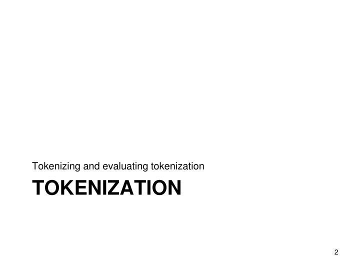 Tokenizing and evaluating tokenization