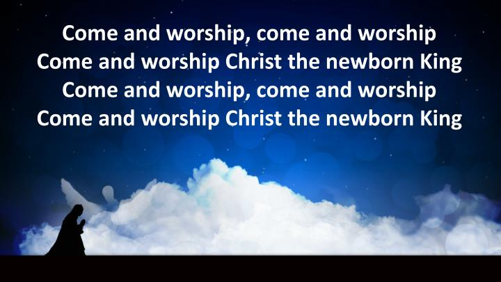 Come and worship, come and worship