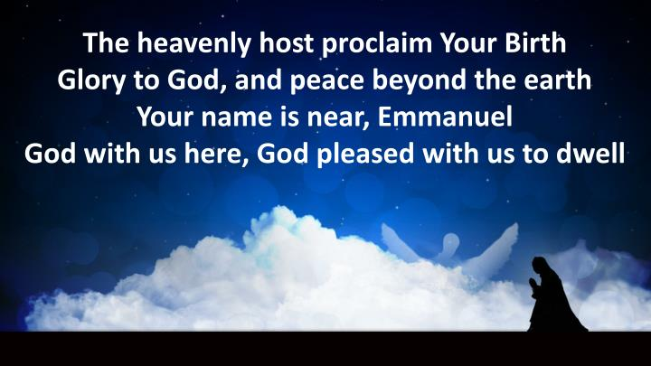 The heavenly host proclaim Your Birth