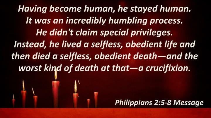Having become human, he stayed human.