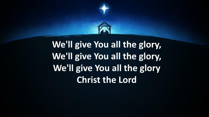 We'll give You all the glory,