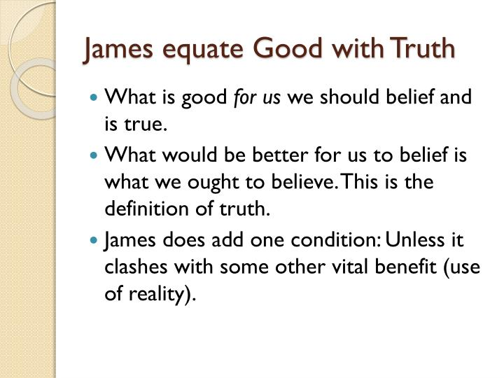 James equate Good with Truth