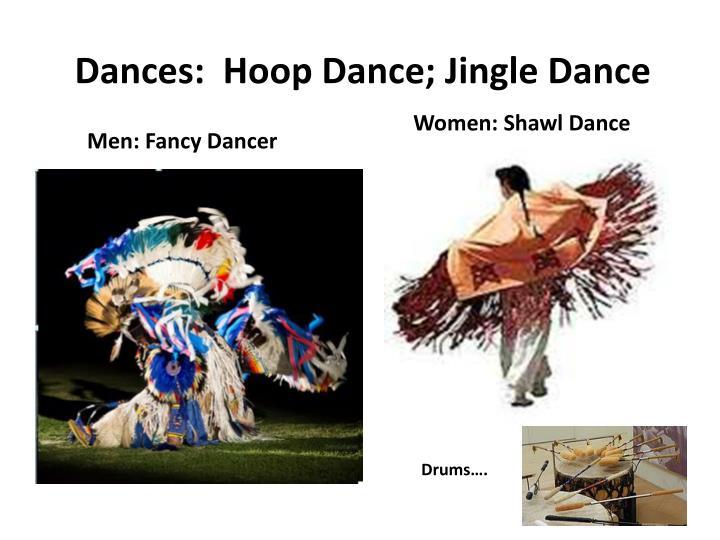 Dances:  Hoop Dance; Jingle Dance