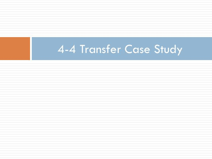 4-4 Transfer Case Study