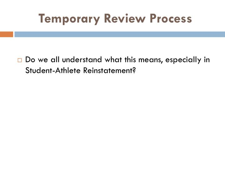 Temporary Review Process