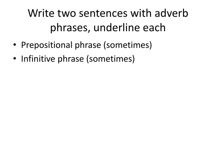Write two sentences with adverb phrases, underline each
