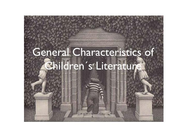 General characteristics of children s literature