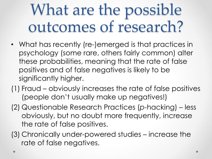 What are the possible outcomes of research?