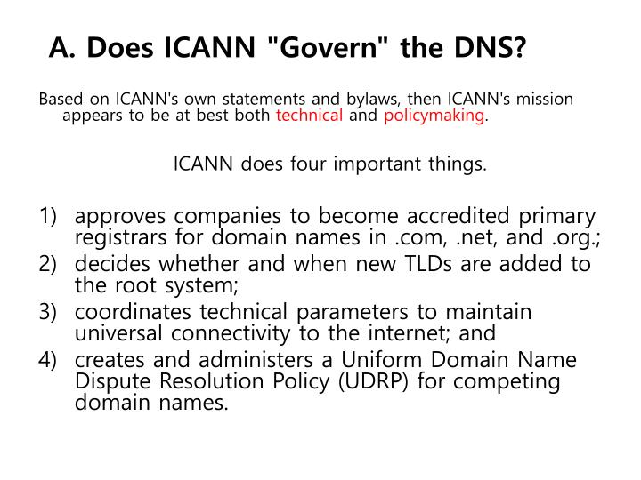 """A. Does ICANN """"Govern"""" the DNS?"""