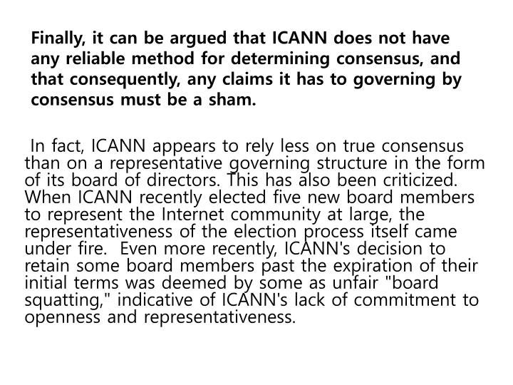 Finally, it can be argued that ICANN does not have any reliable method for determining consensus, and that consequently, any claims it has to governing by consensus must be a sham.