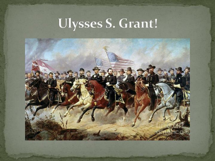 Ulysses S. Grant!