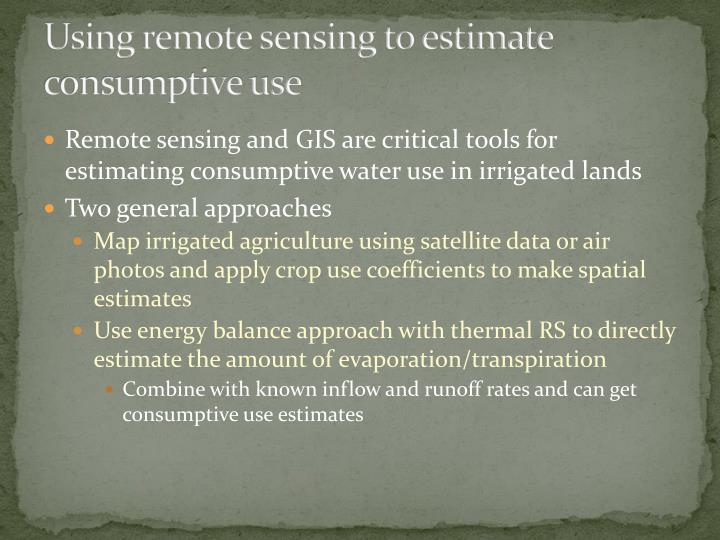 Using remote sensing to estimate consumptive use