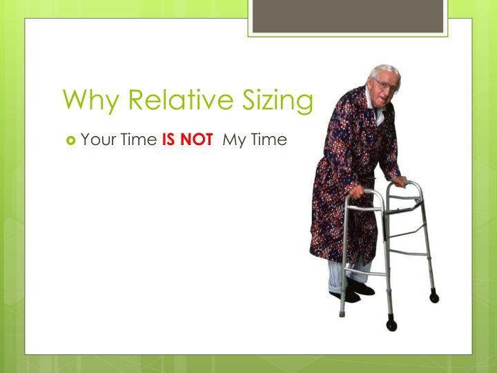 Why Relative Sizing