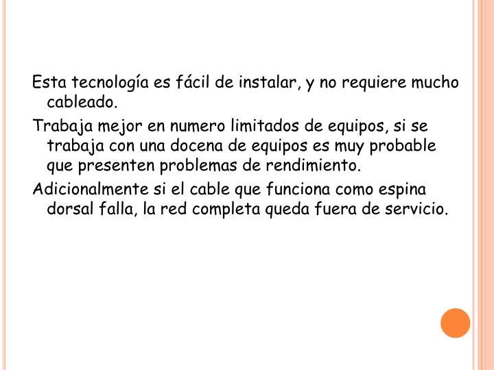 Esta tecnología es fácil de instalar, y no requiere mucho cableado.