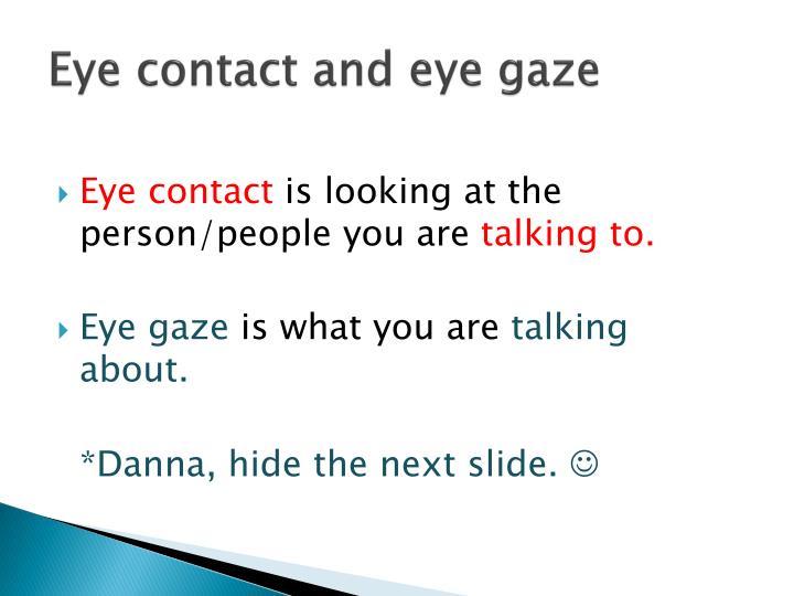Eye contact and eye gaze