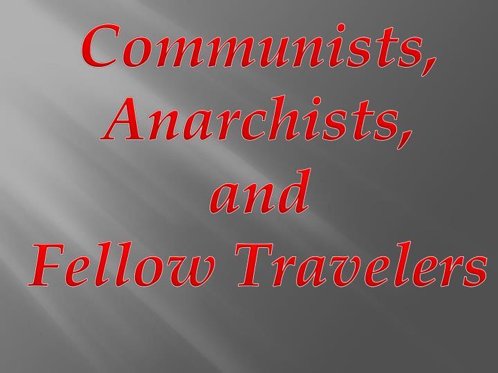 Communists, Anarchists,