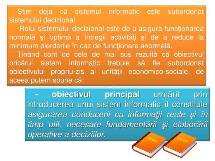 Ştim deja că sistemul informatic este subordonat sistemului decizional.
