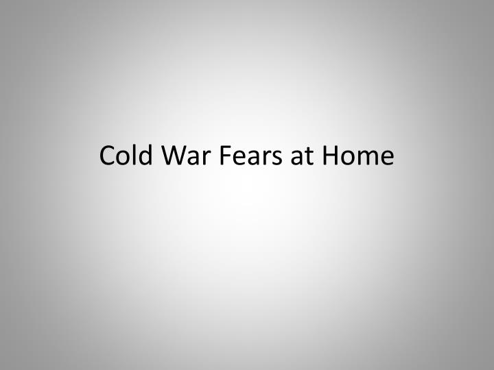 Cold war fears at home