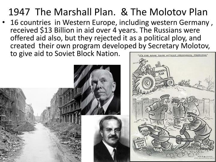 1947  The Marshall Plan.  & The Molotov Plan