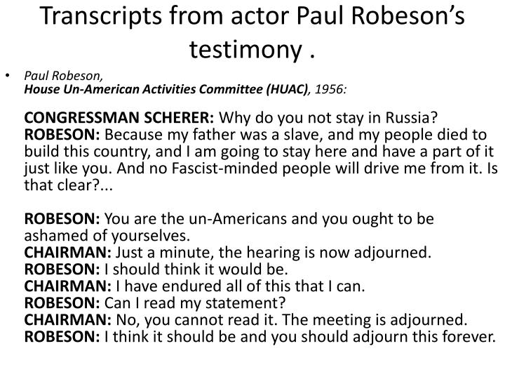 Transcripts from actor Paul Robeson's testimony .