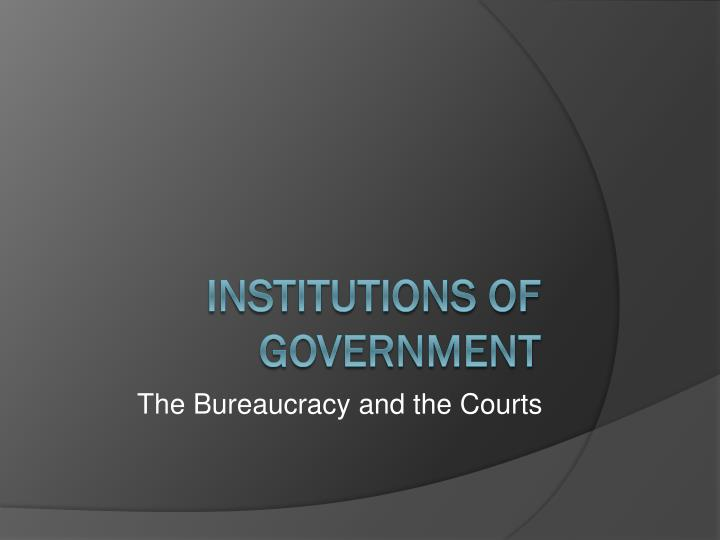 The bureaucracy and the courts