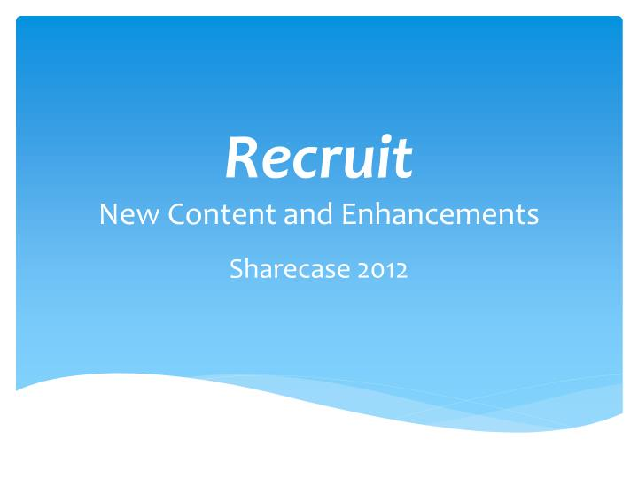 Recruit new content and enhancements