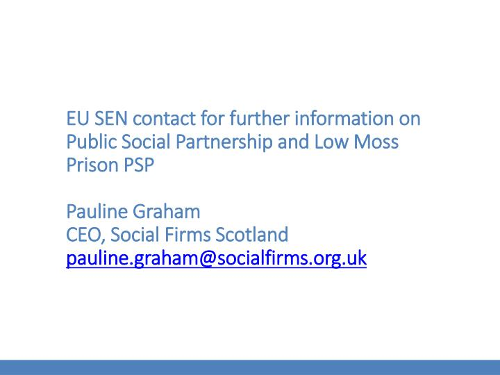 EU SEN contact for further information on Public Social Partnership and Low Moss  Prison PSP