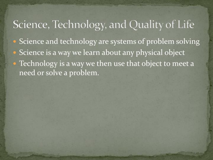Science technology and quality of life
