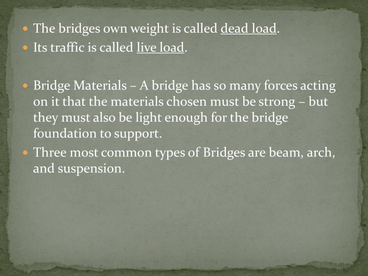The bridges own weight is called